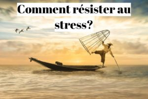Comment résister au stress?