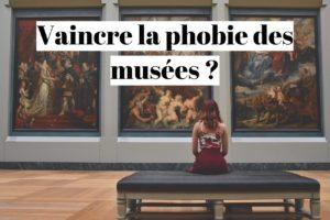 Comment vaincre la phobie des musées quand on est claustrophobe?