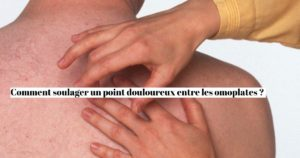 Comment soulager un point douloureux entre les omoplates ?