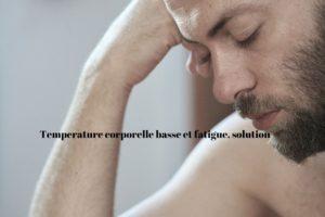 Température corporelle basse et fatigue: quelle solution?