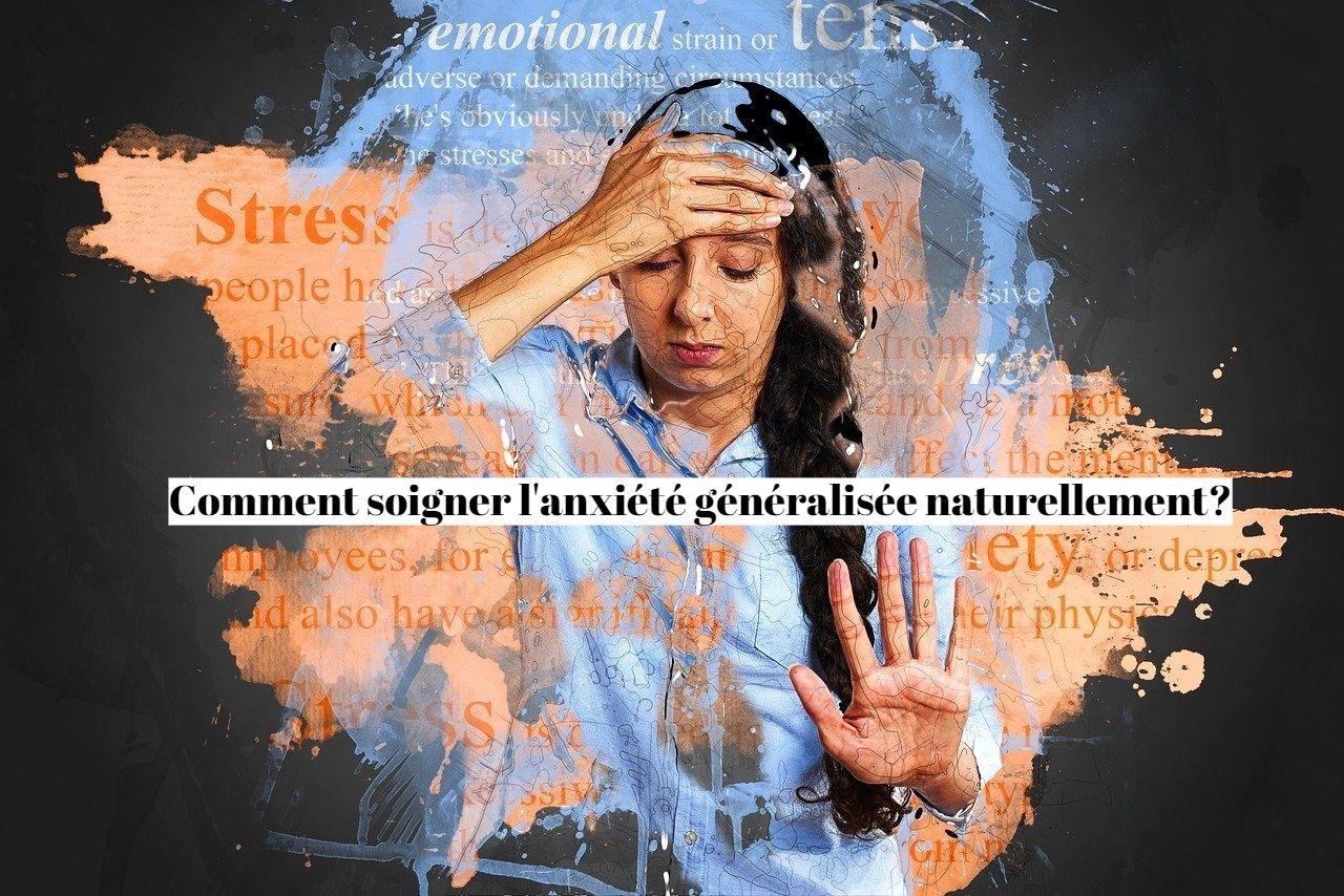 Comment soigner l'anxiété généralisée naturellement?