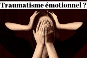 Traumatisme émotionnel ou psychique: que faire?
